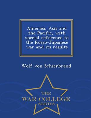 America, Asia and the Pacific, with Special Reference to the Russo-Japanese War and Its Results - War College Series (Paperback)