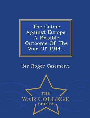 The Crime Against Europe: A Possible Outcome of the War of 1914... - War College Series (Paperback)