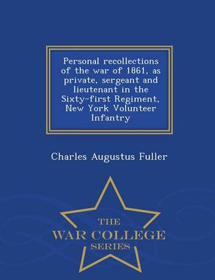 Personal Recollections of the War of 1861, as Private, Sergeant and Lieutenant in the Sixty-First Regiment, New York Volunteer Infantry - War College Series (Paperback)