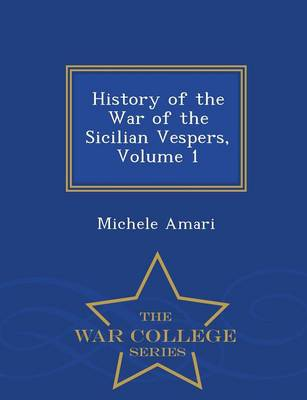 History of the War of the Sicilian Vespers, Volume 1 - War College Series (Paperback)