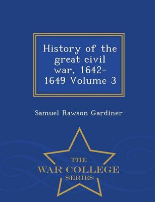 History of the Great Civil War, 1642-1649, Volume 3 - War College Series (Paperback)