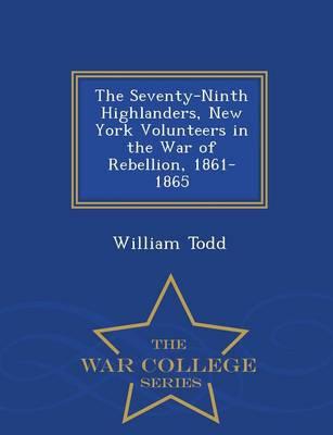 The Seventy-Ninth Highlanders, New York Volunteers in the War of Rebellion, 1861-1865 - War College Series (Paperback)