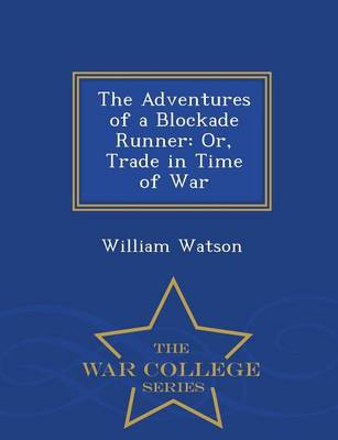 The Adventures of a Blockade Runner: Or, Trade in Time of War - War College Series (Paperback)