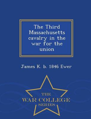 The Third Massachusetts Cavalry in the War for the Union - War College Series (Paperback)