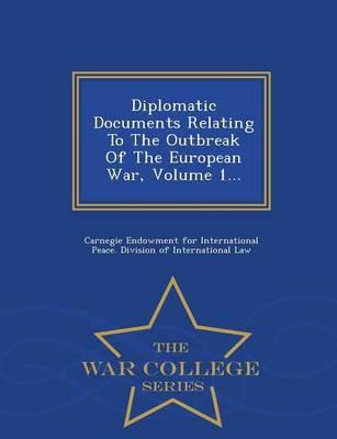 Diplomatic Documents Relating to the Outbreak of the European War, Volume 1... - War College Series (Paperback)