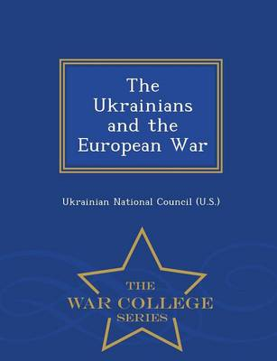 The Ukrainians and the European War - War College Series (Paperback)