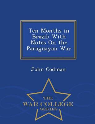 Ten Months in Brazil: With Notes on the Paraguayan War - War College Series (Paperback)