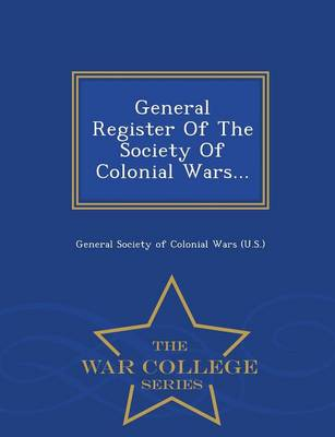General Register of the Society of Colonial Wars... - War College Series (Paperback)