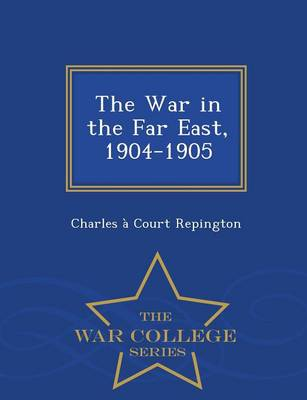 The War in the Far East, 1904-1905 - War College Series (Paperback)