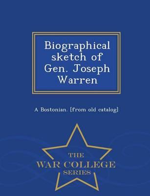 Biographical Sketch of Gen. Joseph Warren - War College Series (Paperback)