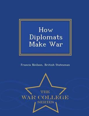 How Diplomats Make War - War College Series (Paperback)