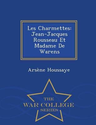 Les Charmettes: Jean-Jacques Rousseau Et Madame de Warens - War College Series (Paperback)