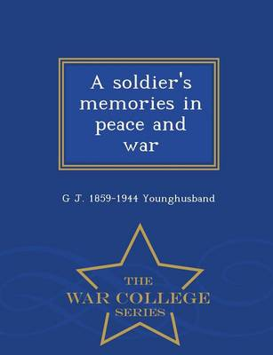 A Soldier's Memories in Peace and War - War College Series (Paperback)