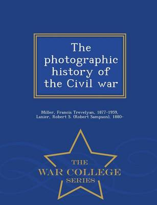 The Photographic History of the Civil War - War College Series (Paperback)