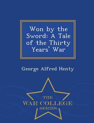 Won by the Sword: A Tale of the Thirty Years' War - War College Series (Paperback)
