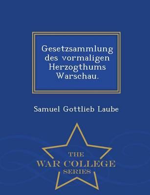 Gesetzsammlung Des Vormaligen Herzogthums Warschau. - War College Series (Paperback)