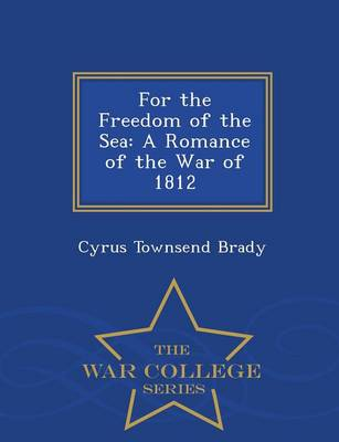 For the Freedom of the Sea: A Romance of the War of 1812 - War College Series (Paperback)