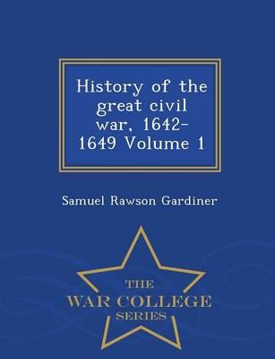 History of the Great Civil War, 1642-1649, Volume 1 - War College Series (Paperback)