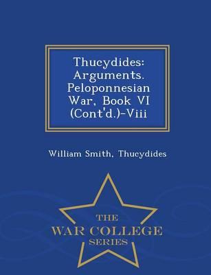 Thucydides: Arguments. Peloponnesian War, Book VI (Cont'd.)-VIII - War College Series (Paperback)