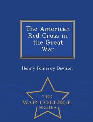 The American Red Cross in the Great War - War College Series (Paperback)