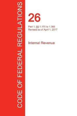 Cfr 26, Part 1, 1.170 to 1.300, Internal Revenue, April 01, 2017 (Volume 4 of 22) (Paperback)