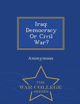 Iraq: Democracy or Civil War? - War College Series (Paperback)