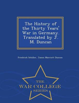 The History of the Thirty Years' War in Germany. Translated by J. M. Duncan - War College Series (Paperback)