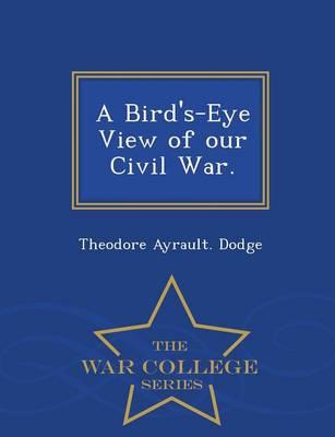 A Bird's-Eye View of Our Civil War - War College Series (Paperback)