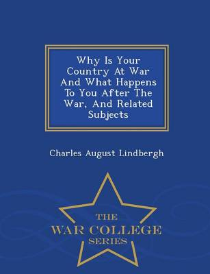 Why Is Your Country at War and What Happens to You After the War, and Related Subjects - War College Series (Paperback)