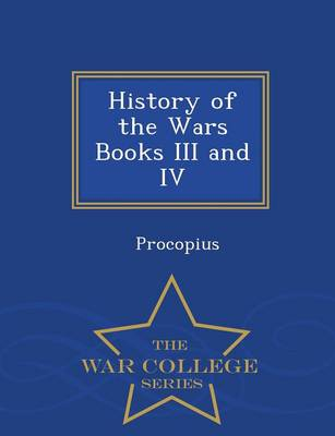 History of the Wars Books III and IV - War College Series (Paperback)