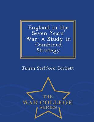 England in the Seven Years' War: A Study in Combined Strategy - War College Series (Paperback)