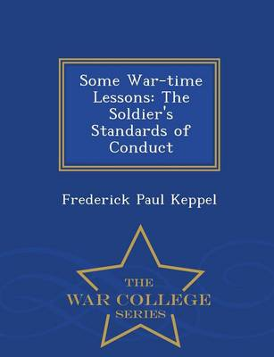 Some War-Time Lessons: The Soldier's Standards of Conduct - War College Series (Paperback)