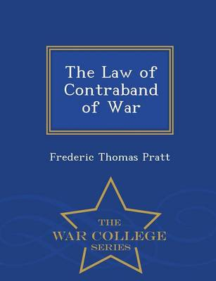The Law of Contraband of War - War College Series (Paperback)