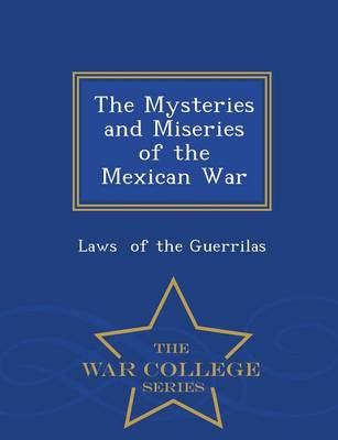 The Mysteries and Miseries of the Mexican War - War College Series (Paperback)