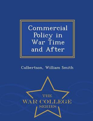Commercial Policy in War Time and After - War College Series (Paperback)