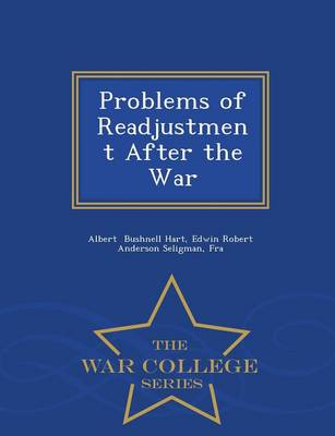 Problems of Readjustment After the War - War College Series (Paperback)
