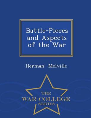 Battle-Pieces and Aspects of the War - War College Series (Paperback)