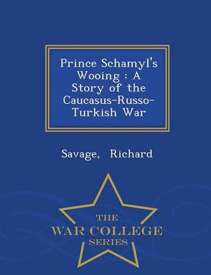 Prince Schamyl's Wooing: A Story of the Caucasus-Russo-Turkish War - War College Series (Paperback)