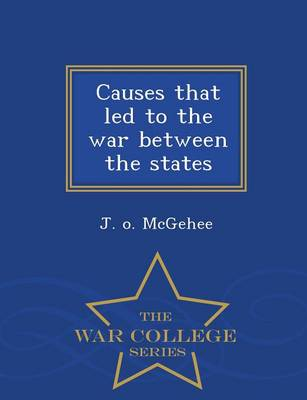 Causes That Led to the War Between the States - War College Series (Paperback)