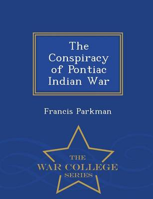 The Conspiracy of Pontiac Indian War - War College Series (Paperback)