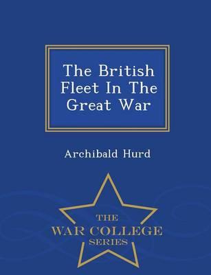 The British Fleet in the Great War - War College Series (Paperback)
