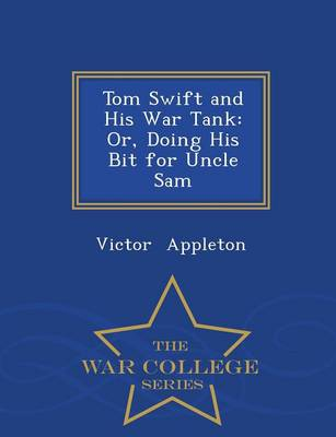 Tom Swift and His War Tank: Or, Doing His Bit for Uncle Sam - War College Series (Paperback)