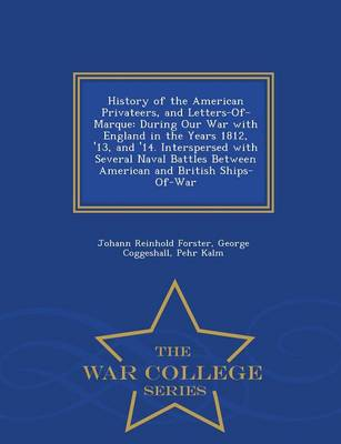 History of the American Privateers, and Letters-Of-Marque: During Our War with England in the Years 1812, '13, and '14. Interspersed with Several Naval Battles Between American and British Ships-Of-War - War College Series (Paperback)