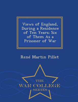 Views of England, During a Residence of Ten Years; Six of Them as a Prisoner of War - War College Series (Paperback)