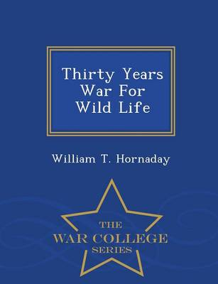 Thirty Years War for Wild Life - War College Series (Paperback)