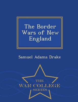 The Border Wars of New England - War College Series (Paperback)