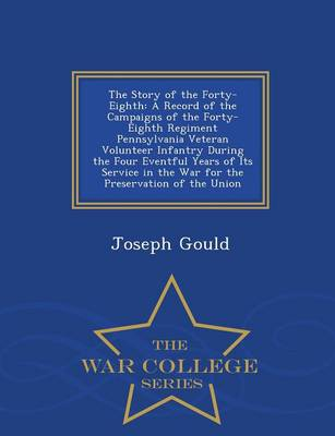 The Story of the Forty-Eighth: A Record of the Campaigns of the Forty-Eighth Regiment, Pennsylvania Veteran Volunteer Infantry During the Four Eventful Years of Its Service in the War for the Preservation of the Union - War College Series (Paperback)