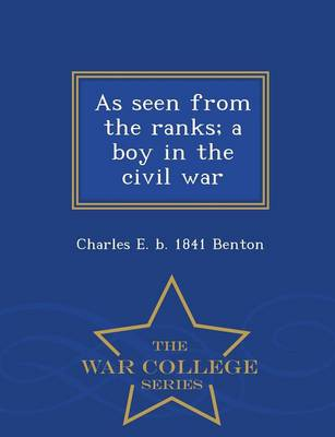 As Seen from the Ranks; A Boy in the Civil War - War College Series (Paperback)