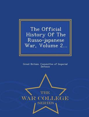 The Official History of the Russo-Japanese War, Volume 2... - War College Series (Paperback)