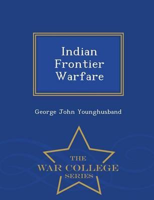 Indian Frontier Warfare - War College Series (Paperback)